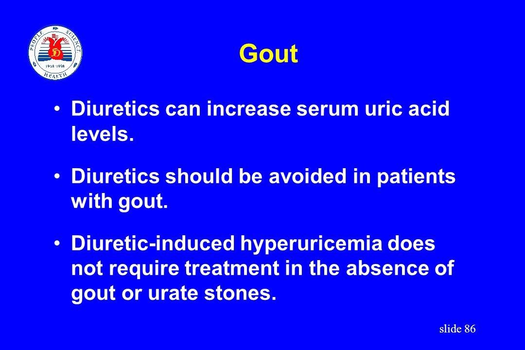 Gout Diuretics can increase serum uric acid levels.