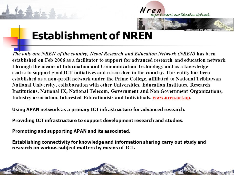 Establishment of NREN The only one NREN of the country, Nepal Research and Education Network (NREN) has been.