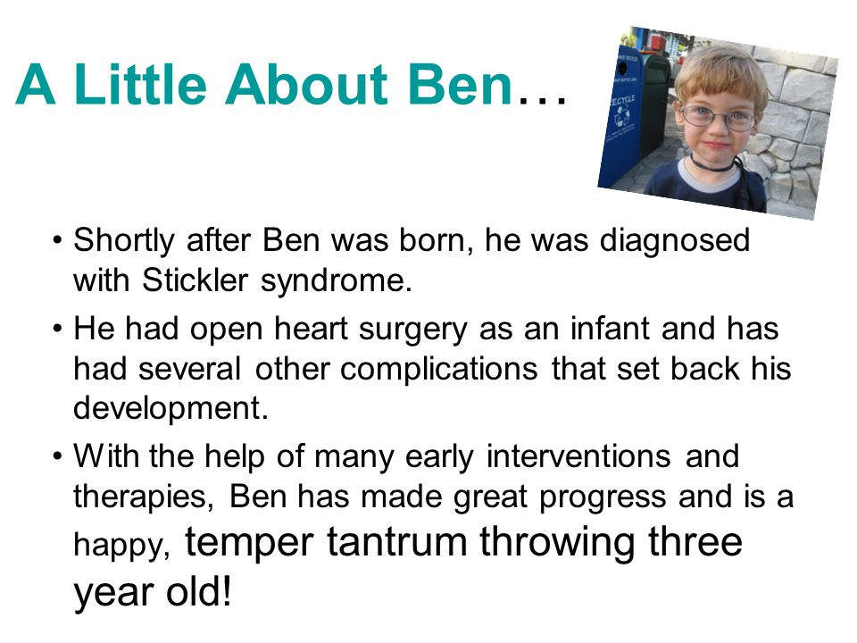 A Little About Ben… Shortly after Ben was born, he was diagnosed with Stickler syndrome.