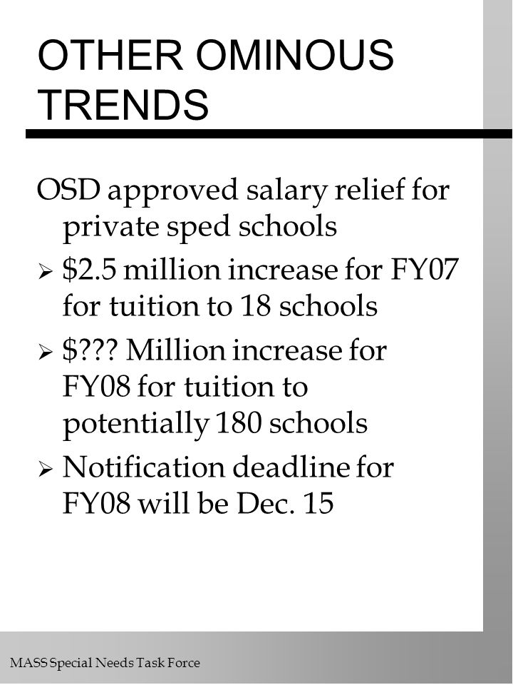 OTHER OMINOUS TRENDS OSD approved salary relief for private sped schools. $2.5 million increase for FY07 for tuition to 18 schools.
