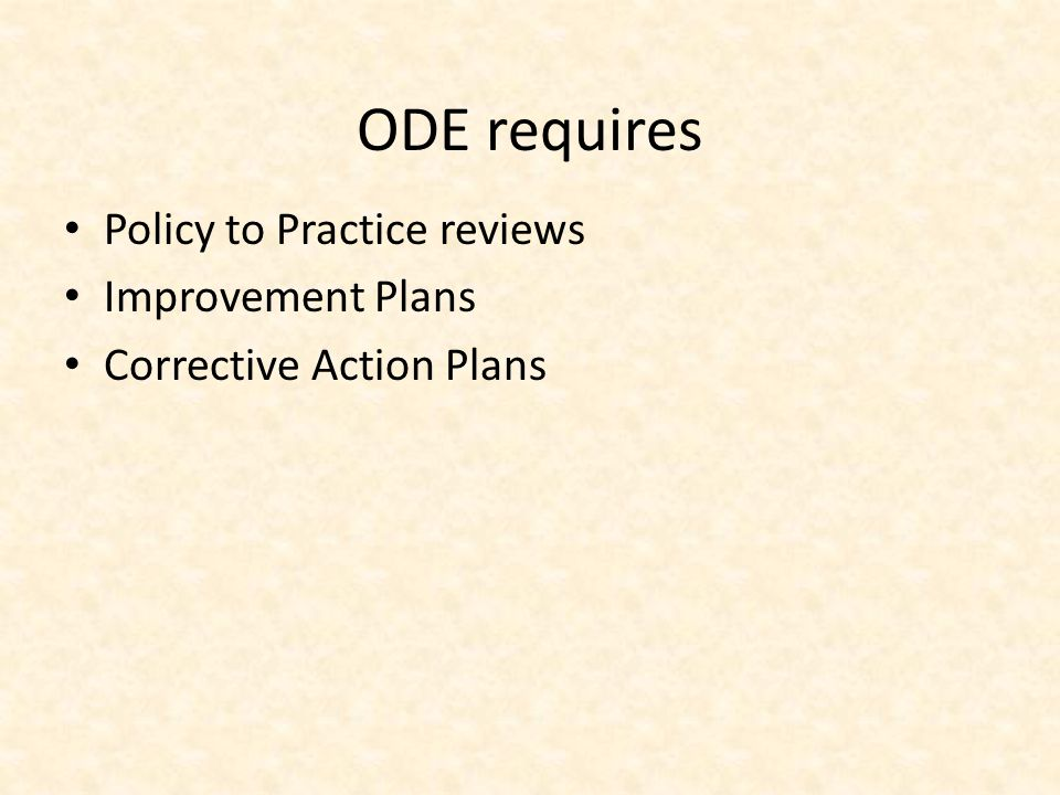 ODE requires Policy to Practice reviews Improvement Plans