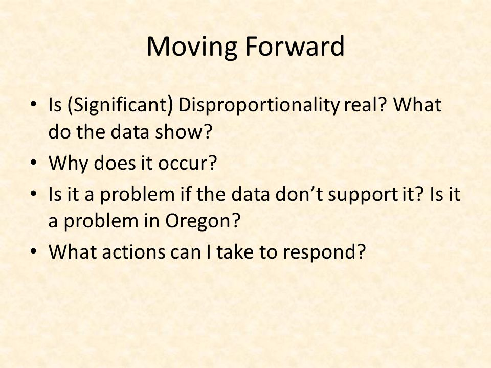 Moving Forward Is (Significant) Disproportionality real What do the data show Why does it occur