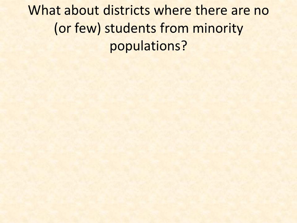 What about districts where there are no (or few) students from minority populations