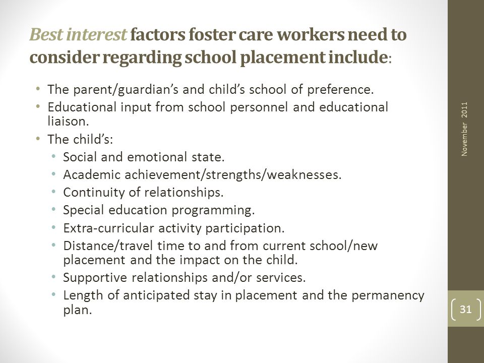 Best interest factors foster care workers need to consider regarding school placement include: