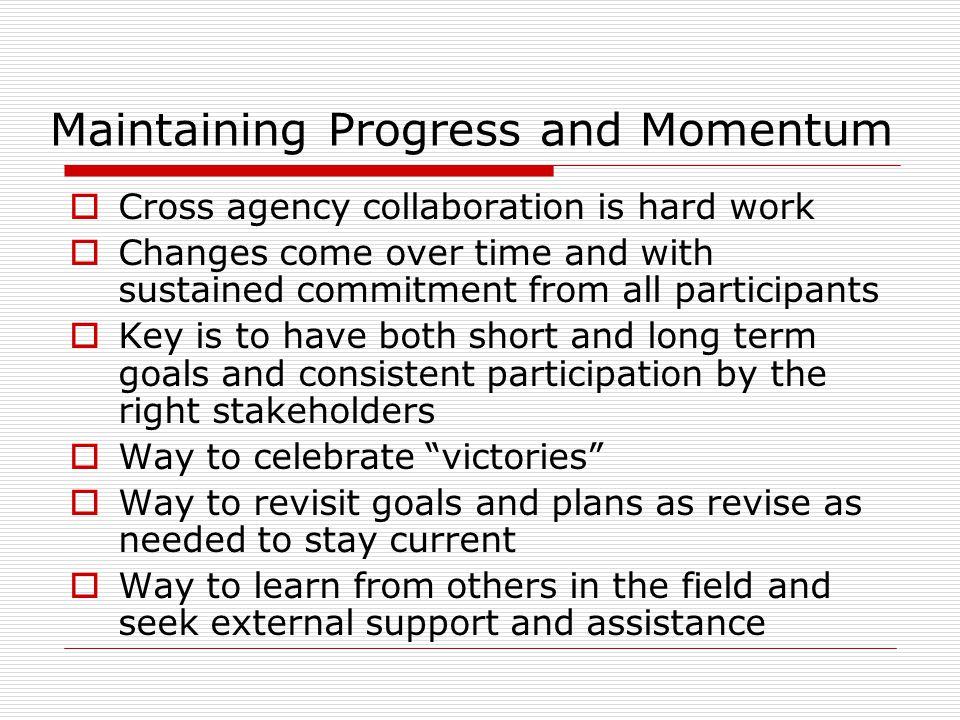 Maintaining Progress and Momentum