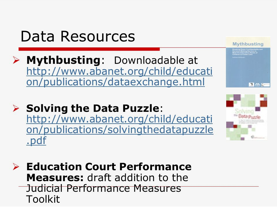 Data Resources Mythbusting: Downloadable at http://www.abanet.org/child/education/publications/dataexchange.html.
