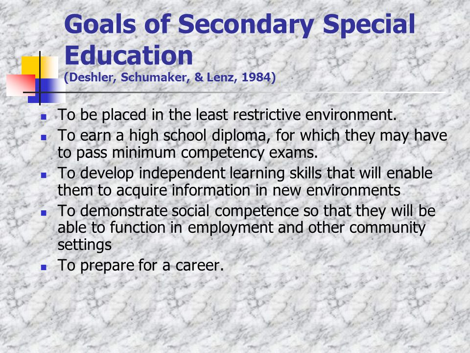Goals of Secondary Special Education (Deshler, Schumaker, & Lenz, 1984)