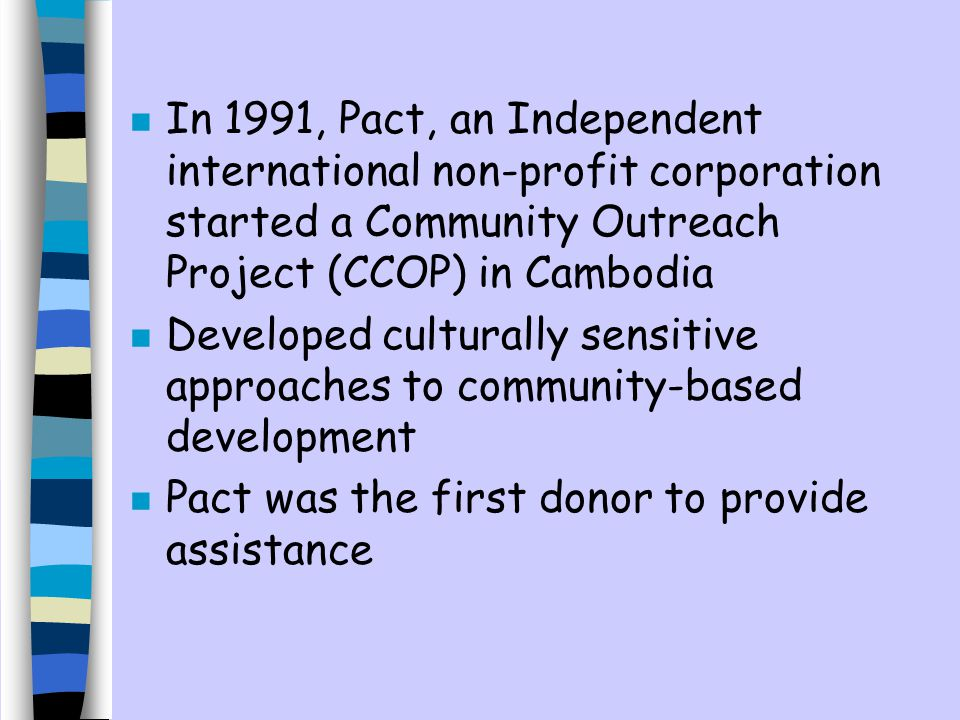 In 1991, Pact, an Independent international non-profit corporation started a Community Outreach Project (CCOP) in Cambodia