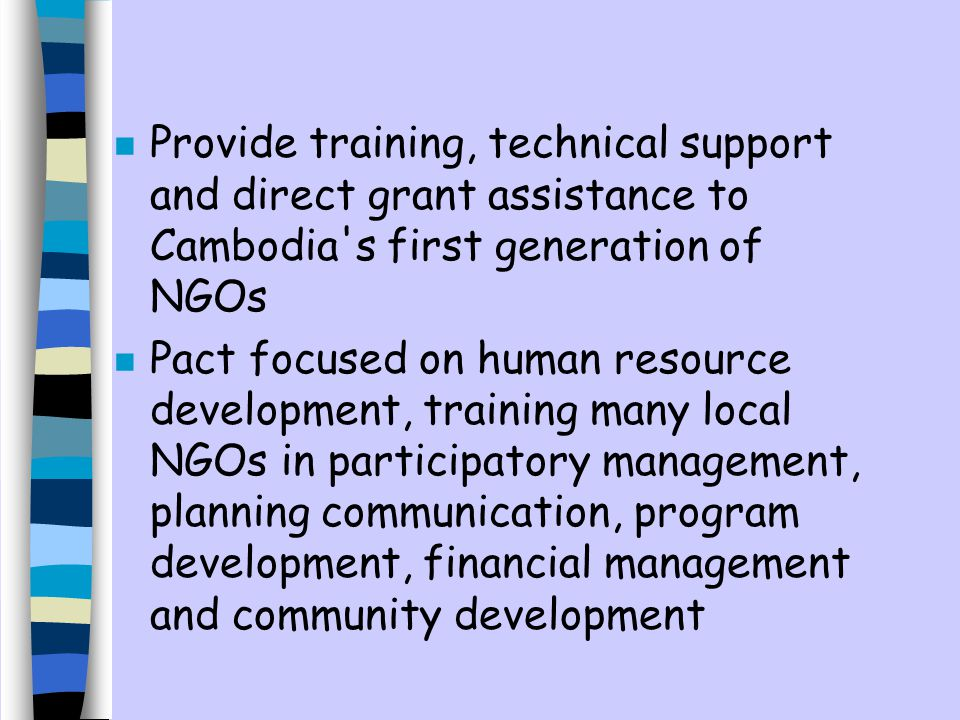 Provide training, technical support and direct grant assistance to Cambodia s first generation of NGOs