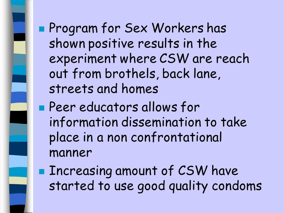 Program for Sex Workers has shown positive results in the experiment where CSW are reach out from brothels, back lane, streets and homes