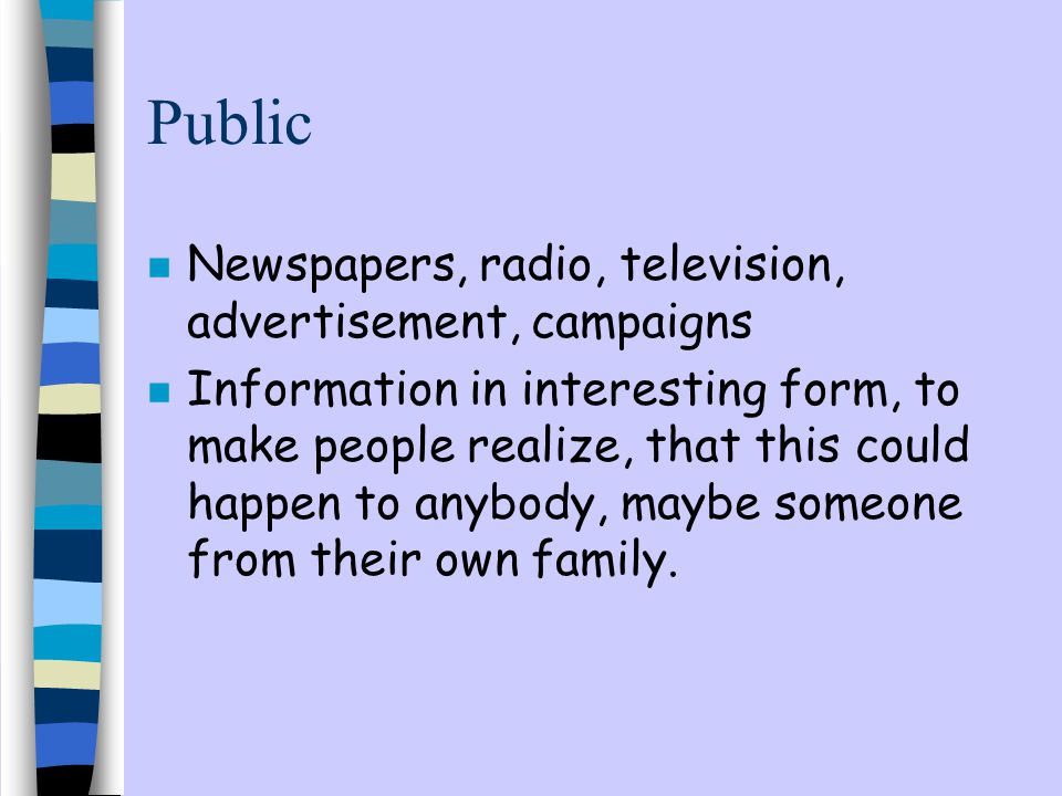 Public Newspapers, radio, television, advertisement, campaigns