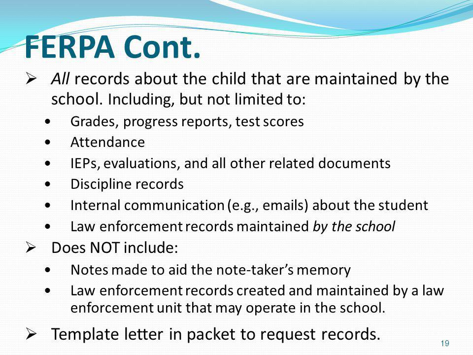 FERPA Cont. All records about the child that are maintained by the school. Including, but not limited to: