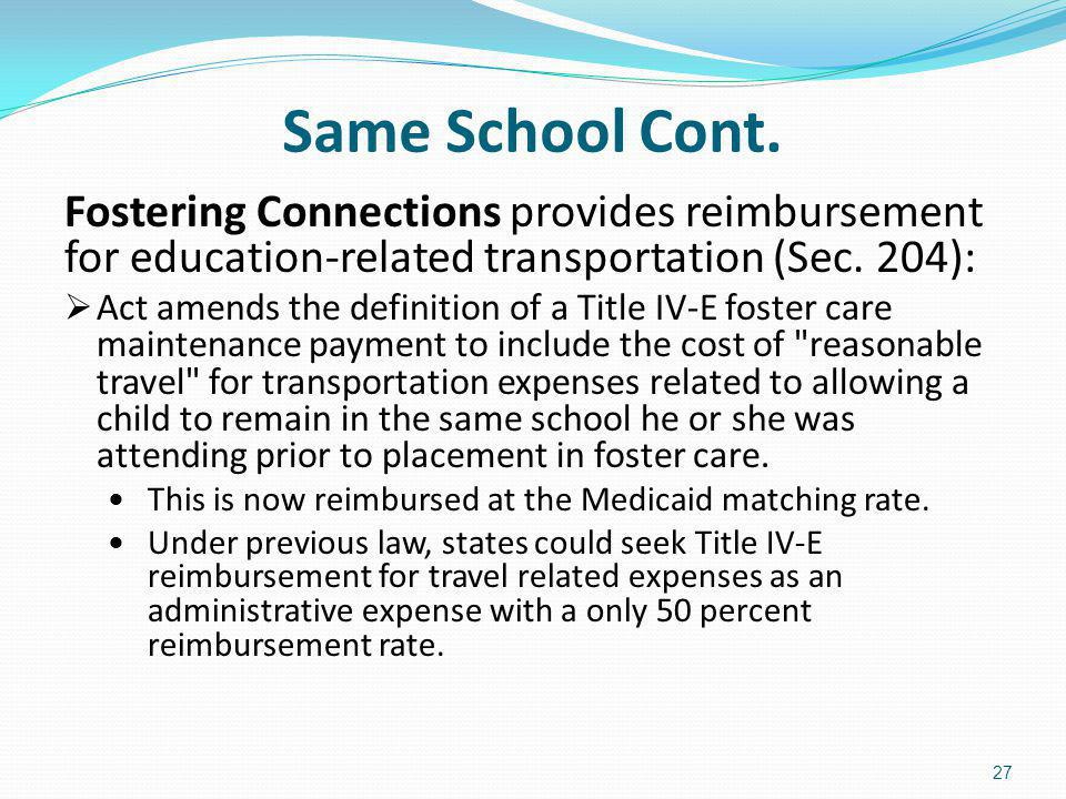 Same School Cont. Fostering Connections provides reimbursement for education-related transportation (Sec. 204):