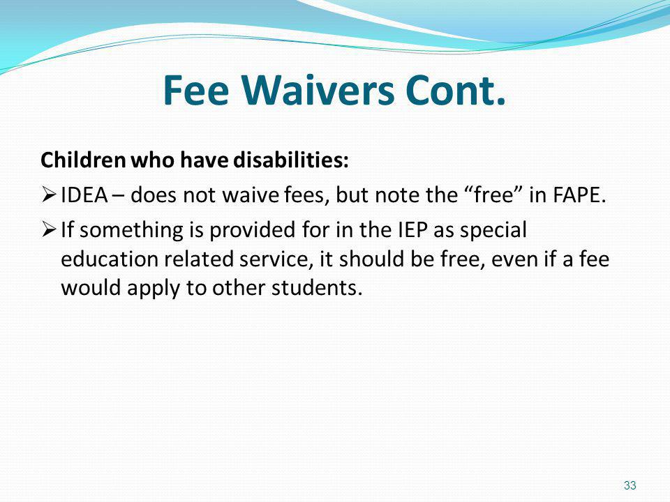 Fee Waivers Cont. Children who have disabilities: