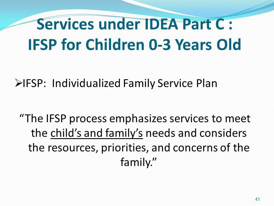 Services under IDEA Part C : IFSP for Children 0-3 Years Old