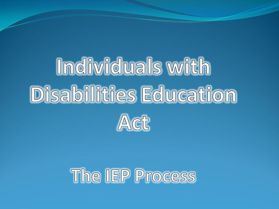 Individuals with Disabilities Education Act The IEP Process