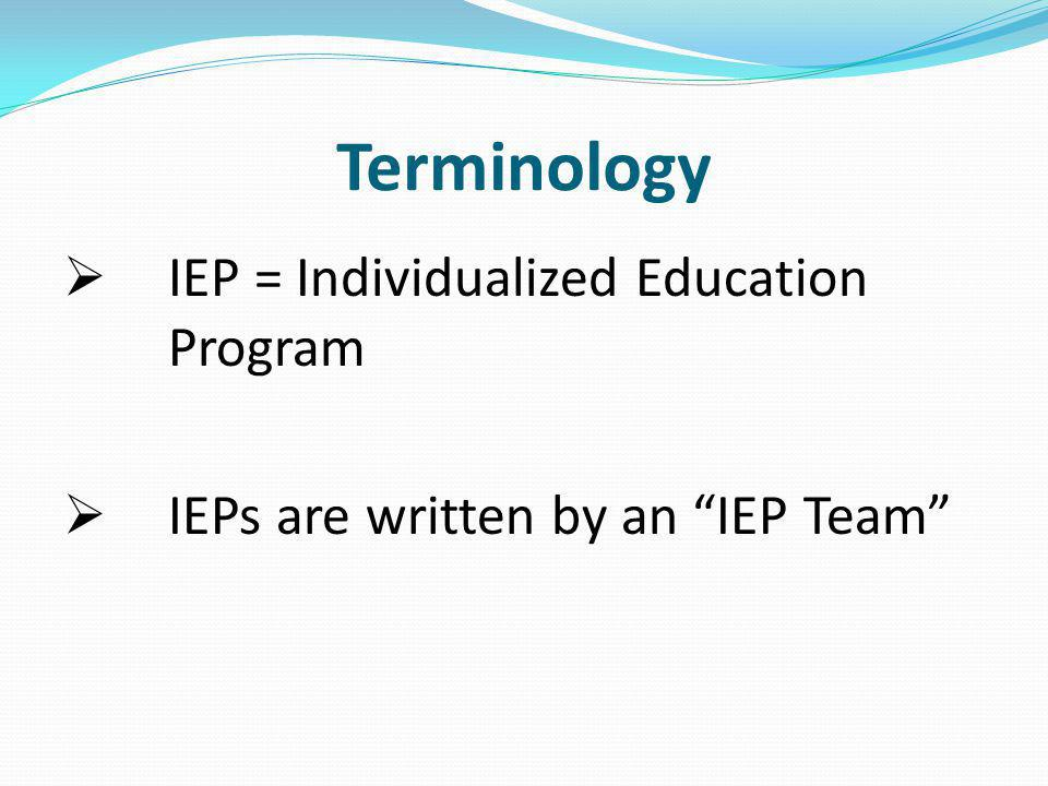 Terminology IEP = Individualized Education Program