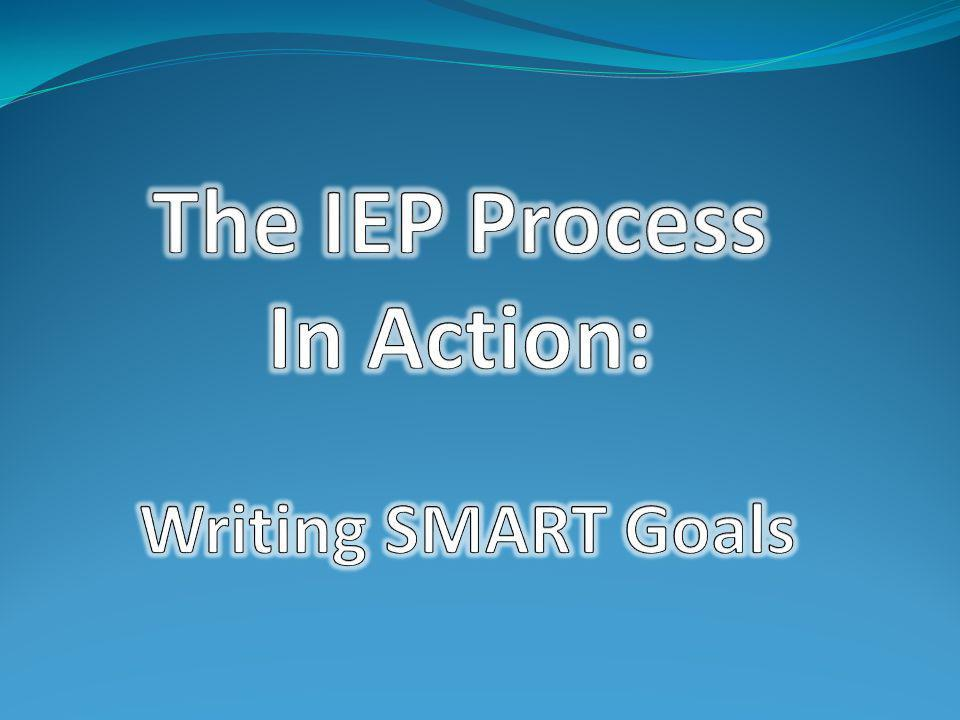 The IEP Process In Action: Writing SMART Goals