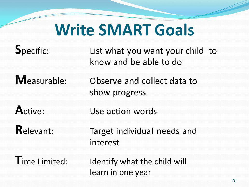 Write SMART Goals Specific: List what you want your child to