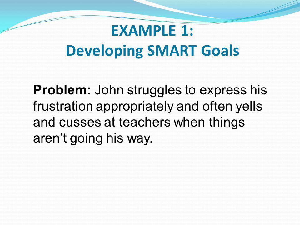 EXAMPLE 1: Developing SMART Goals
