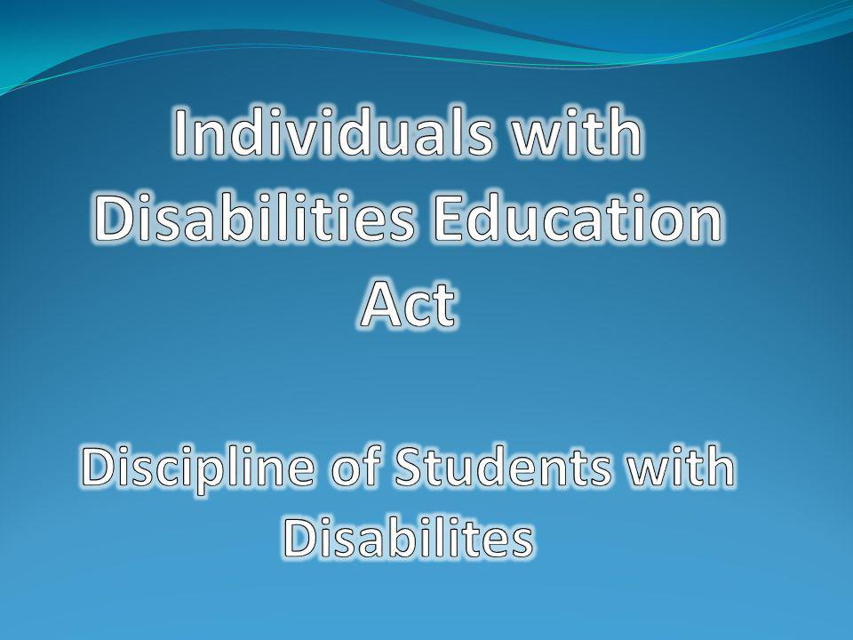 Individuals with Disabilities Education Act Discipline of Students with Disabilites