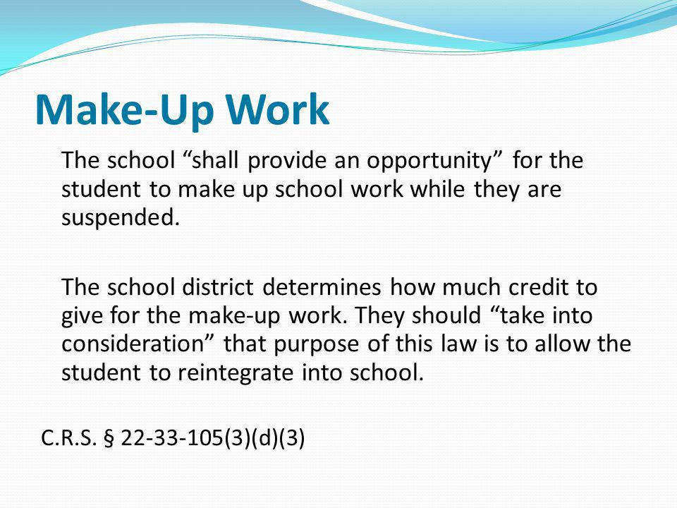 Make-Up Work The school shall provide an opportunity for the student to make up school work while they are suspended.