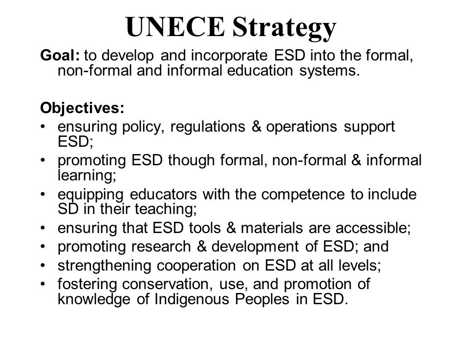 UNECE Strategy Goal: to develop and incorporate ESD into the formal, non-formal and informal education systems.