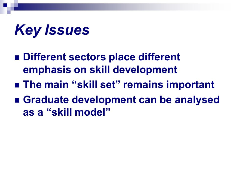 Key Issues Different sectors place different emphasis on skill development. The main skill set remains important.