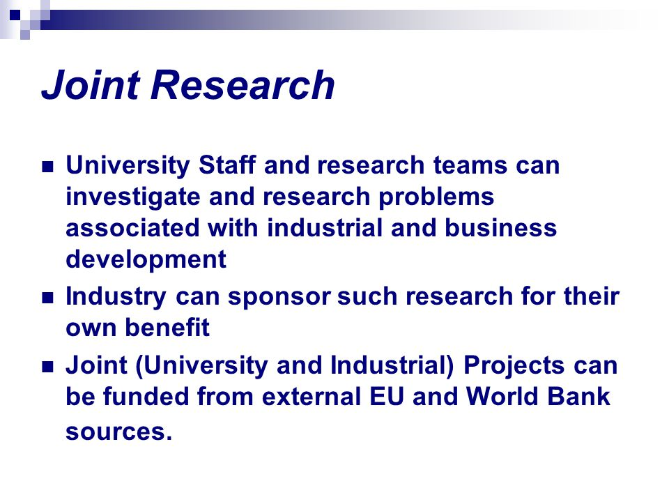 Joint Research University Staff and research teams can investigate and research problems associated with industrial and business development.