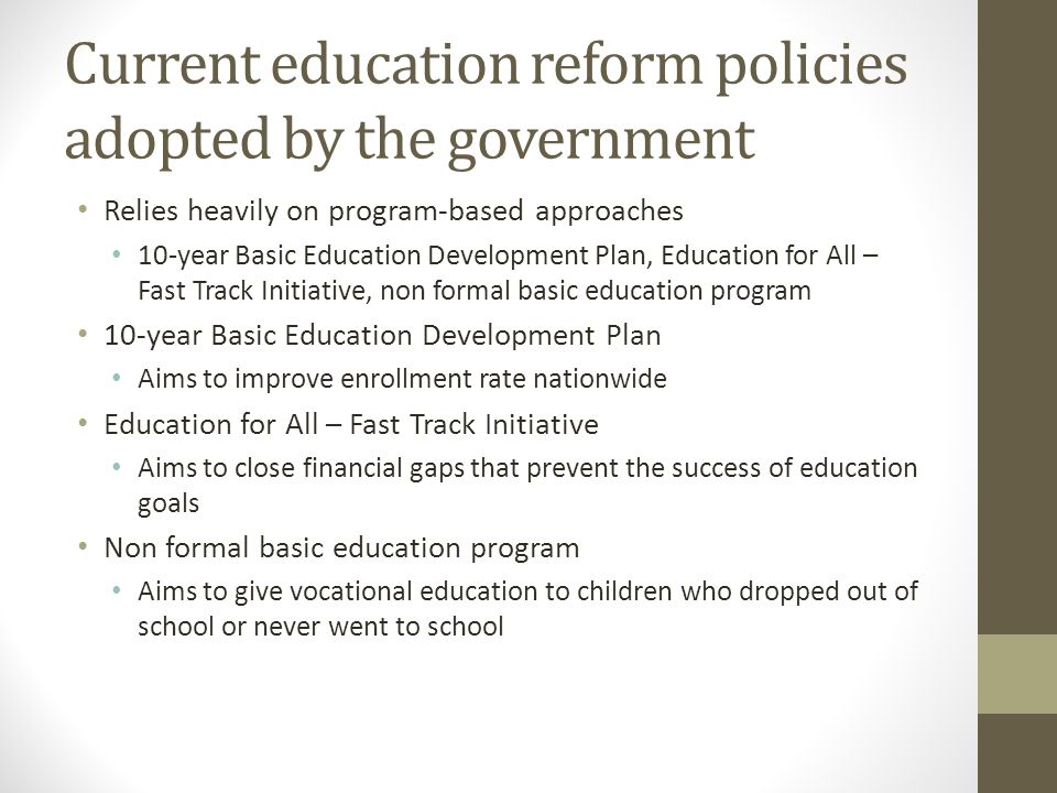 Current education reform policies adopted by the government