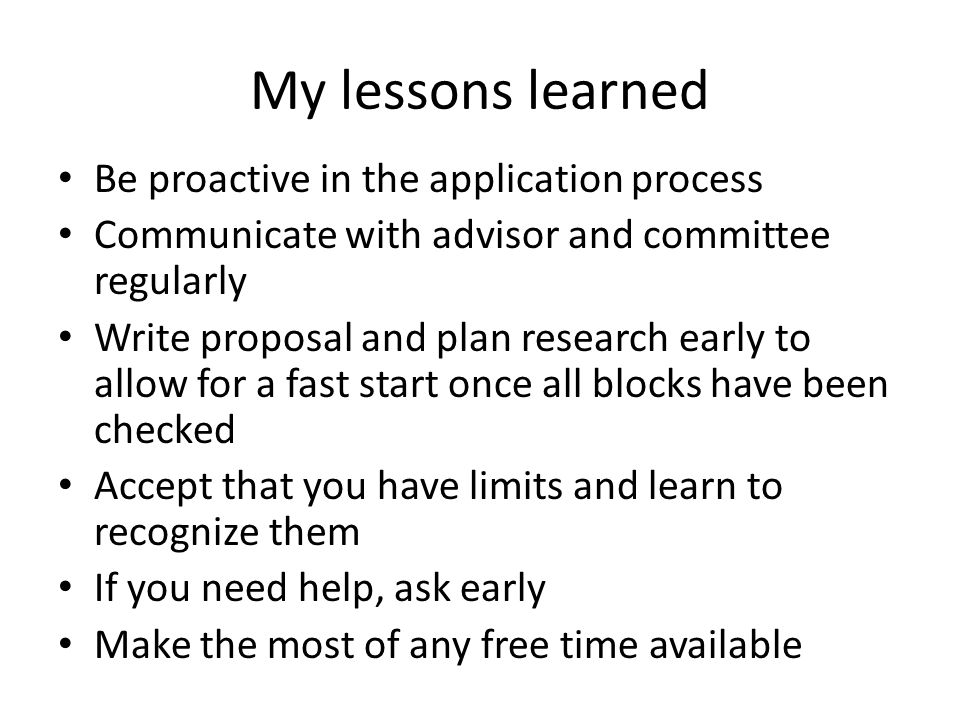 My lessons learned Be proactive in the application process