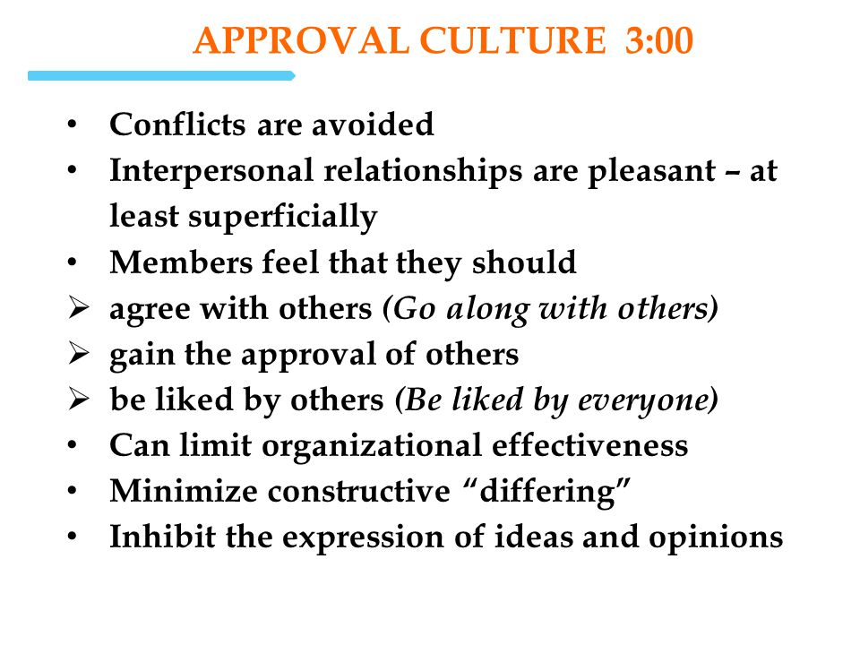 Approval Culture 3:00 Conflicts are avoided