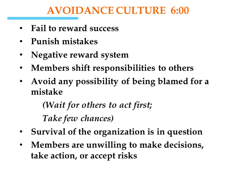 avoidance Culture 6:00 Fail to reward success Punish mistakes