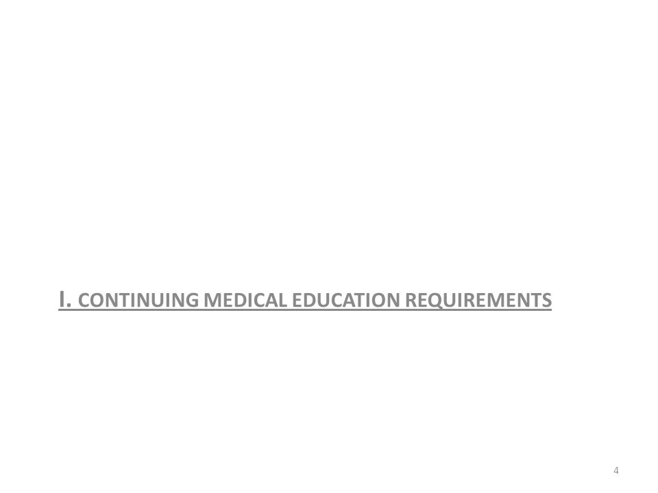 I. CONTINUING MEDICAL EDUCATION REQUIREMENTS