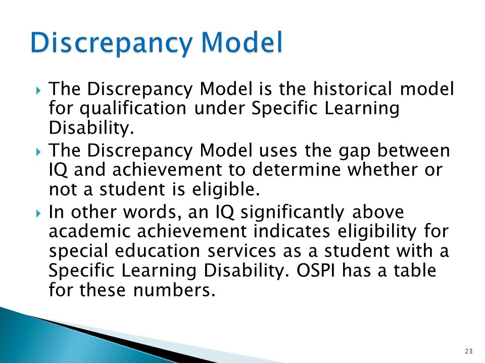 Discrepancy Model The Discrepancy Model is the historical model for qualification under Specific Learning Disability.