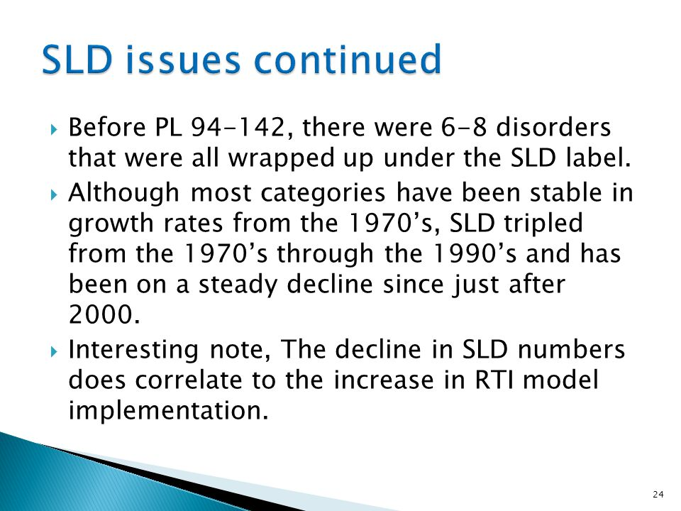 SLD issues continued Before PL 94-142, there were 6-8 disorders that were all wrapped up under the SLD label.