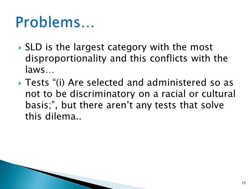 Problems… SLD is the largest category with the most disproportionality and this conflicts with the laws…