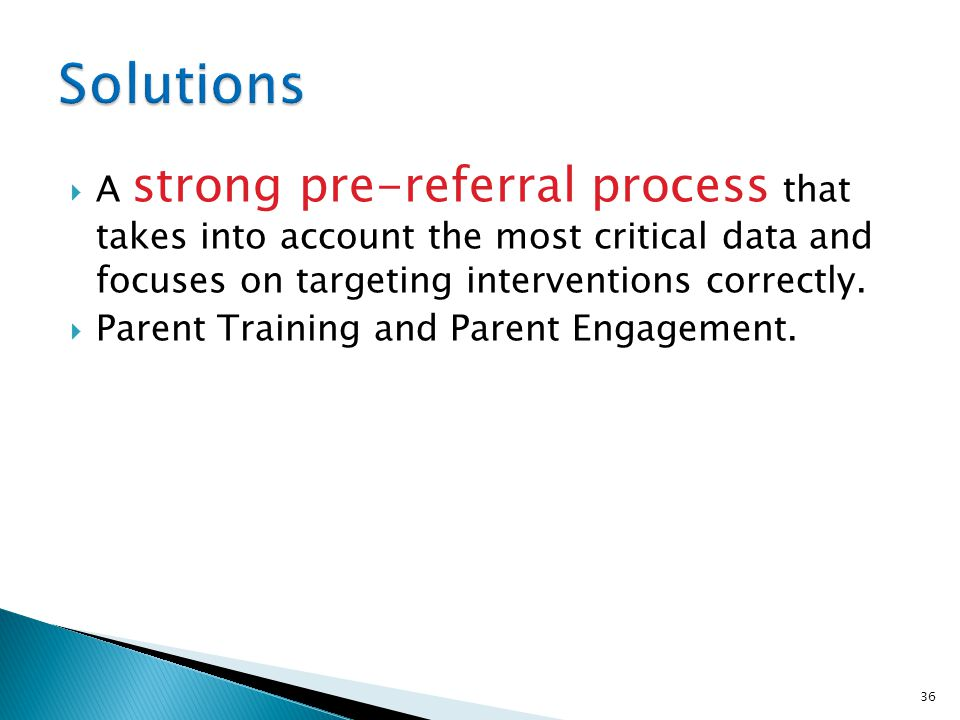 Solutions A strong pre-referral process that takes into account the most critical data and focuses on targeting interventions correctly.