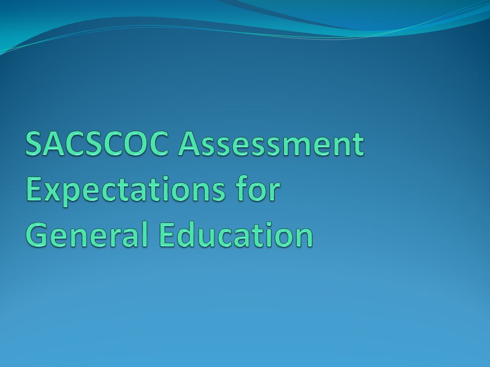 SACSCOC Assessment Expectations for General Education