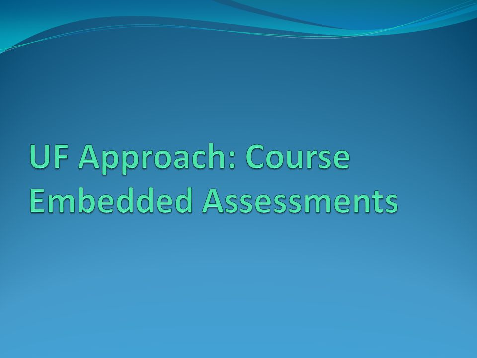 UF Approach: Course Embedded Assessments