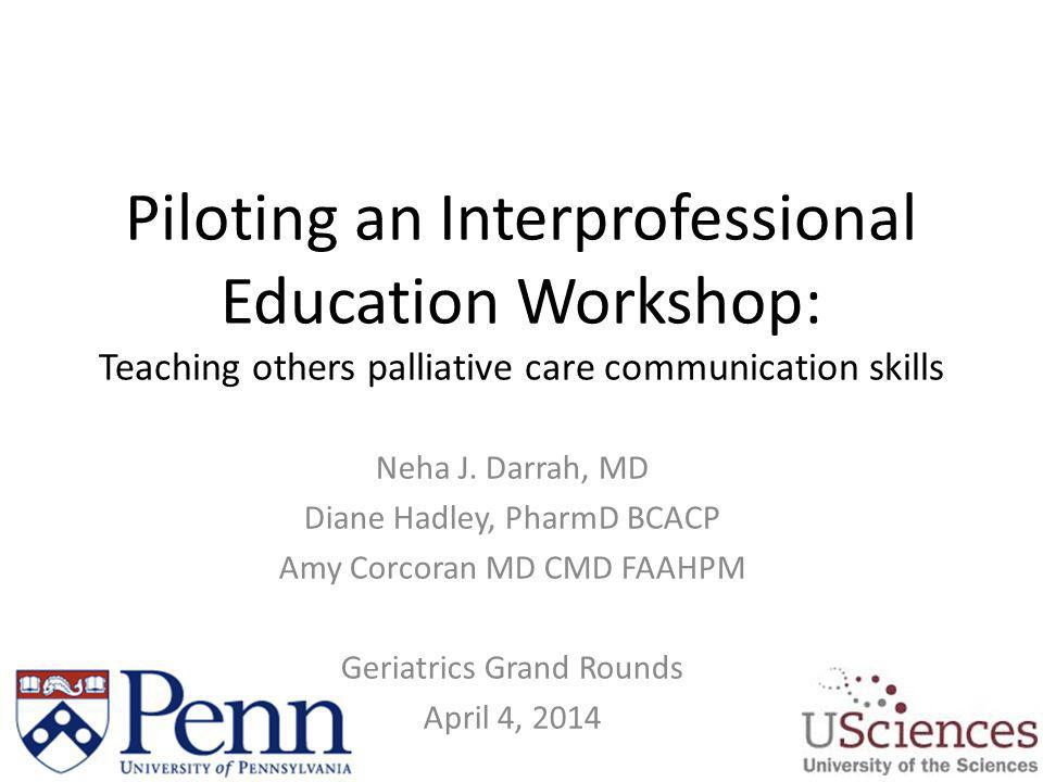 Piloting an Interprofessional Education Workshop: Teaching others palliative care communication skills
