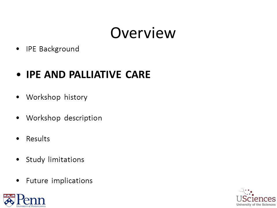 Overview IPE AND PALLIATIVE CARE IPE Background Workshop history