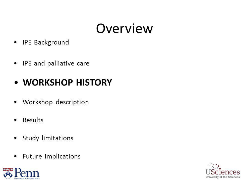 Overview WORKSHOP HISTORY IPE Background IPE and palliative care