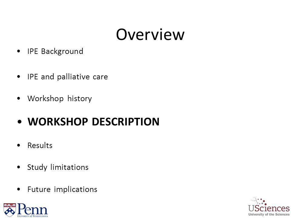 Overview WORKSHOP DESCRIPTION IPE Background IPE and palliative care