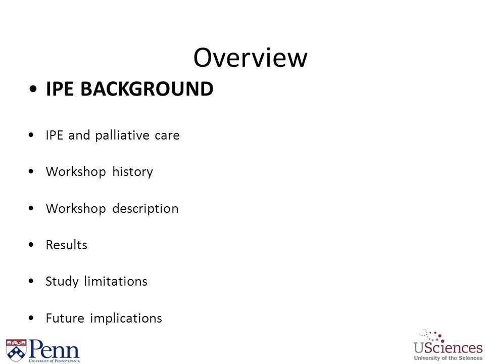 Overview IPE BACKGROUND IPE and palliative care Workshop history