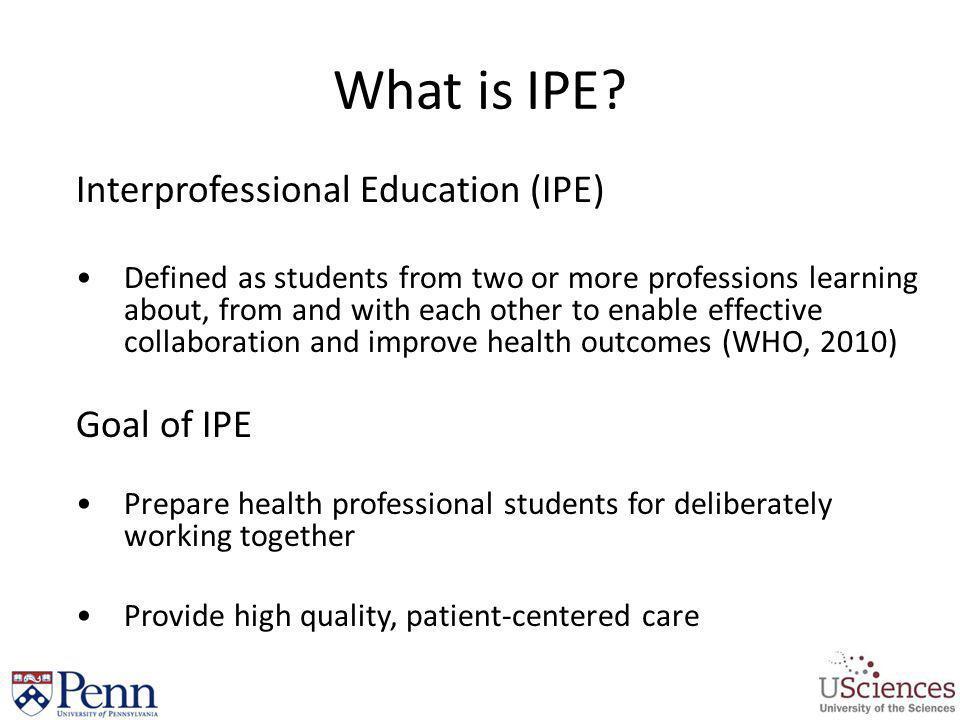 What is IPE Interprofessional Education (IPE) Goal of IPE