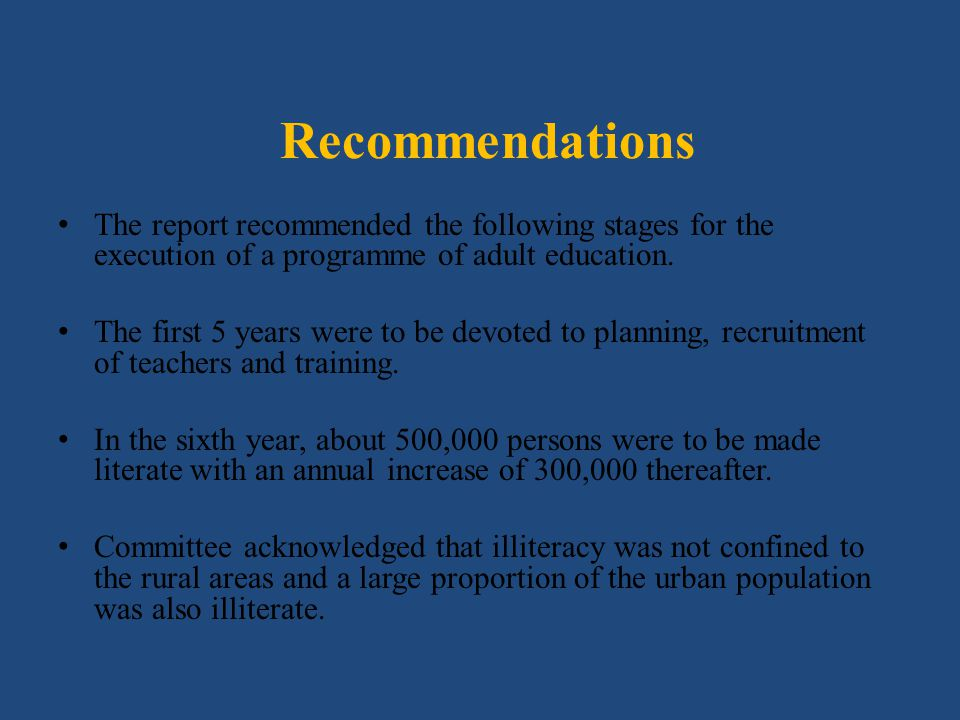 Recommendations The report recommended the following stages for the execution of a programme of adult education.