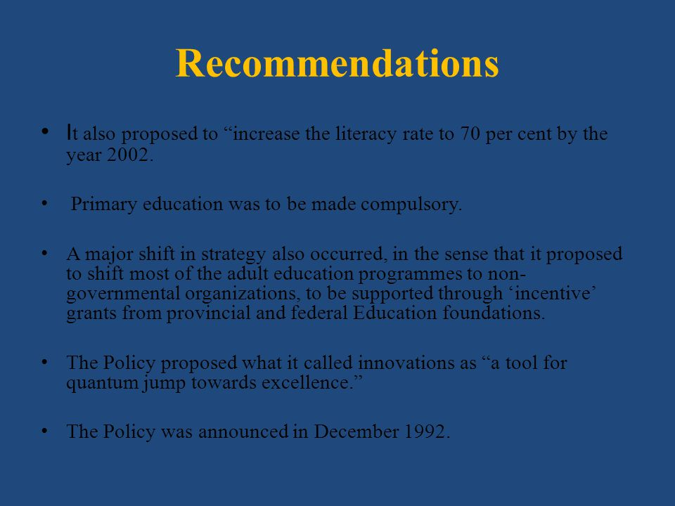 Recommendations It also proposed to increase the literacy rate to 70 per cent by the year 2002. Primary education was to be made compulsory.