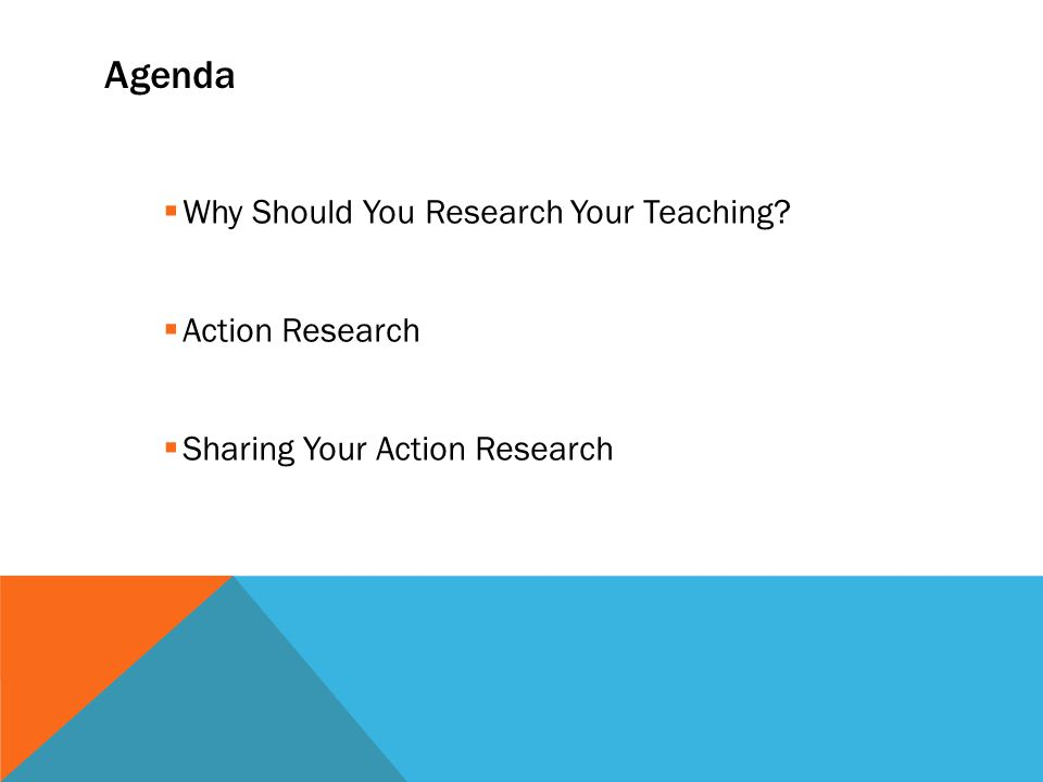 Agenda Why Should You Research Your Teaching Action Research