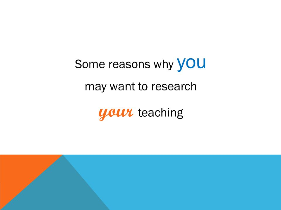 Some reasons why you may want to research your teaching